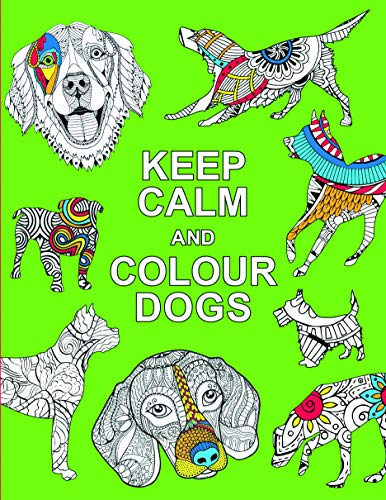 Keep Calm and Colour Dogs (Huck & Pucker Colouring Books)