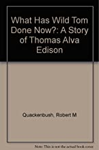 What Has Wild Tom Done Now?: A Story of Thomas Edison