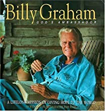 Billy Graham: God's Ambassador A Lifelong Mission Of Giving Hope To The World