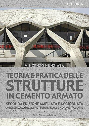 Teoria e pratica delle strutture in cemento armato. 1 - PRATICA: Seconda edizione ampliata e aggiornata agli eurocodici strutturali e alle norme italiane (Italian Edition)