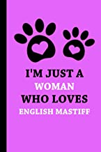 I'm Just A Woman Who Loves English Mastiff: Blank English Mastiff Lined Notebook Gift for Women - Funny Gift for English M...