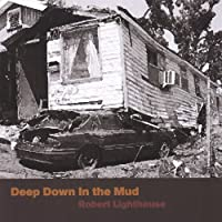 Deep Down in the Mud by Robert Lighthouse (2007-06-26)