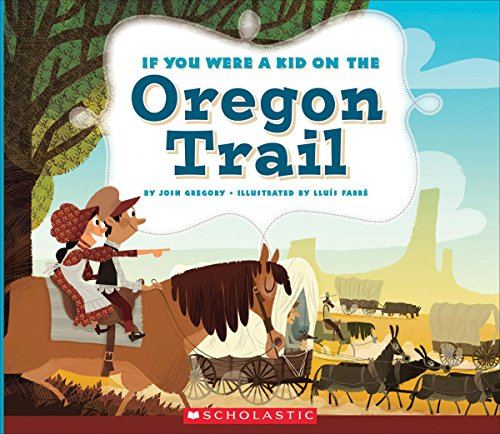 If You Were a Kid on the Oregon Trail (If You Were a Kid)