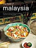 The Food of Malaysia: 62 Easy-to-follow and Delicious Recipes from the Crossroads of Asia (Authentic Recipes Series)