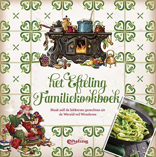 Het Efteling Familiekookboek: Maak zelf de lekkerste gerechten uit de Wereld vol Wonderen