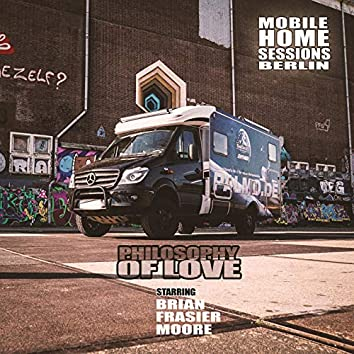 Philosophy of Love (Mobile Home Sessions Berlin)