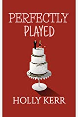 Perfectly Played: A runaway bride, jilted groom, friends to lovers sweet romantic comedy (Love & Alliteration Book 1) Kindle Edition
