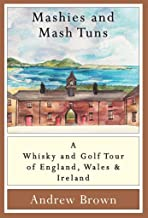 Mashies and Mash Tuns: A whisky and golf tour of England, Wales and Ireland