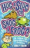 Hug a Slug or Snog a Frog?: A book of impossible choices (English Edition)