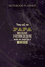 Notebook Planner They Call Me Papa Because Partner In Crime T Funny: Monthly, 6x9 inch, Paycheck Budget, Tax, Appointment,...