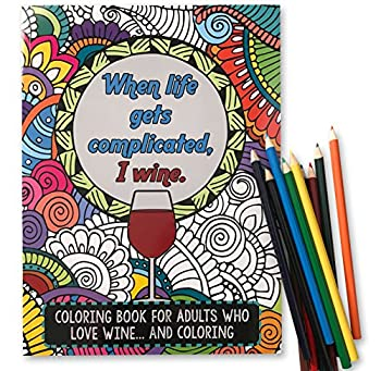 When Life Gets Complicated I Wine  - Funny Adult Coloring Book - Perfect White Elephant Gift Idea Birthday Gift or Christmas Present - Includes Colored Pencils