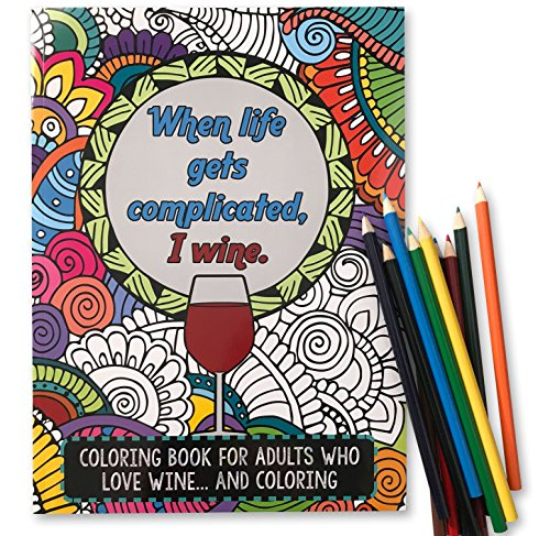 When Life Gets Complicated, I Wine - Funny Adult Coloring Book - Includes 12 Colored Pencils -...