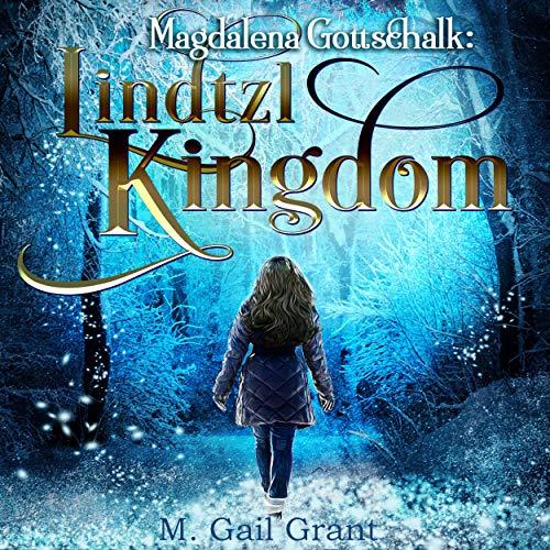 Magdalena Gottschalk: Lindtzl Kingdom Audiobook By M. Gail Grant cover art