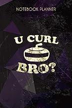 Notebook Planner U Curl Bro Funny Curling Stone: 6x9 inch, 114 Pages, Tax, Gym, Budget Tracker, Work List, Menu, Bill