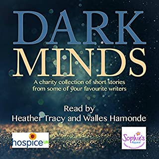 Dark Minds     A Collection of Compelling Short Stories for Charity              By:                                                                                                                                 Louise Jensen,                                                                                        LJ Ross,                                                                                        Lisa Hall,                   and others                          Narrated by:                                                                                                                                 Heather Tracy,                                                                                        Walles Hamonde                      Length: 12 hrs and 15 mins     6 ratings     Overall 3.2