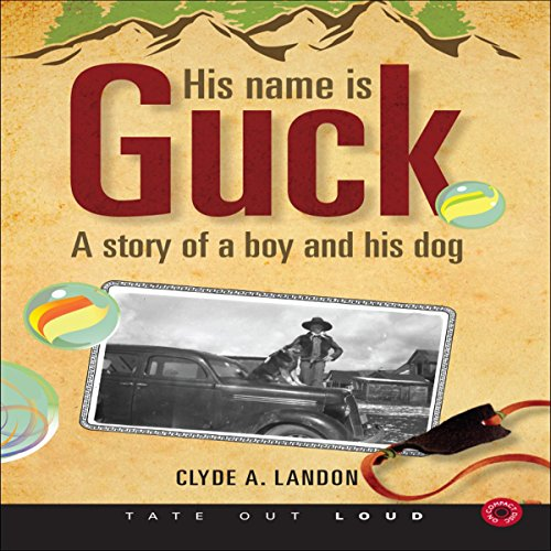 His Name Is Guck     A Story of a Boy and His Dog              By:                                                                                                                                 Clyde A. Landon                               Narrated by:                                                                                                                                 Stephen Rozzell                      Length: 6 hrs and 7 mins     Not rated yet     Overall 0.0