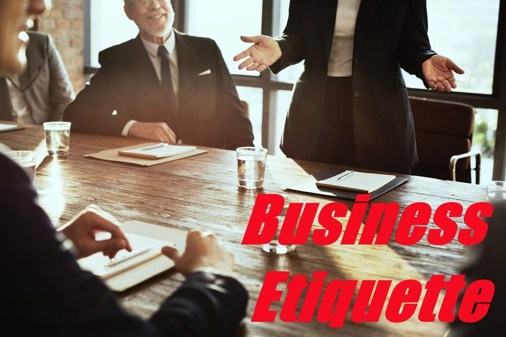 Business Etiquette : Why should you behave this way and not otherwise?