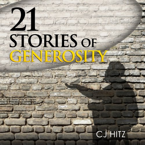 21 Stories of Generosity     Real Stories to Inspire a Full Life (A Life of Generosity) (Volume 2)              By:                                                                                                                                 CJ Hitz                               Narrated by:                                                                                                                                 Shelley Hitz,                                                                                        CJ Hitz                      Length: 2 hrs and 6 mins     1 rating     Overall 5.0