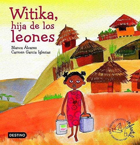 Witika, la hija de los leones: Premio Destino Infantil Apel·les Mestres 2005 (Premio Apel·les Mestres)