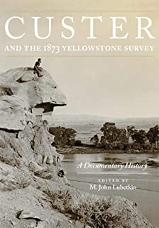 Custer and the 1873 Yellowstone Survey: A Documentary History