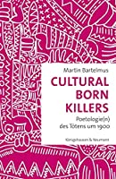 Cultural Born Killers: Poetologie(n) des Toetens um 1900