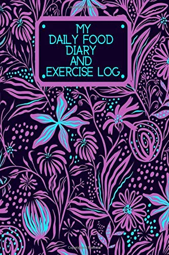 My Daily Food Diary and Exercise Log: Small Personal Eating and Exercise Book Planner Tracker Dairy Notebook Journal to Track, Log & Monitor Calories, ... 130 Pages. (Healthy Lifestyle Log, Band 44)