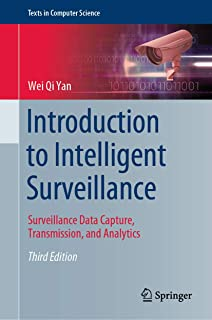 Introduction to Intelligent Surveillance: Surveillance Data Capture, Transmission, and Analytics (Texts in Computer Science)