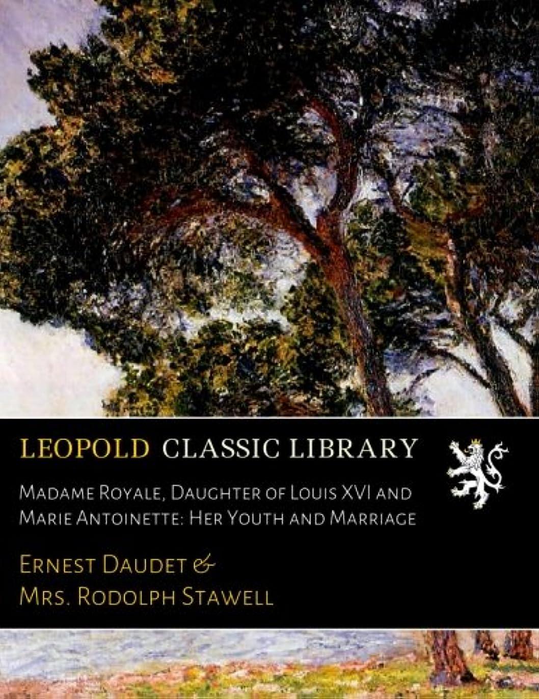 鮮やかな接続された挨拶Madame Royale, Daughter of Louis XVI and Marie Antoinette: Her Youth and Marriage