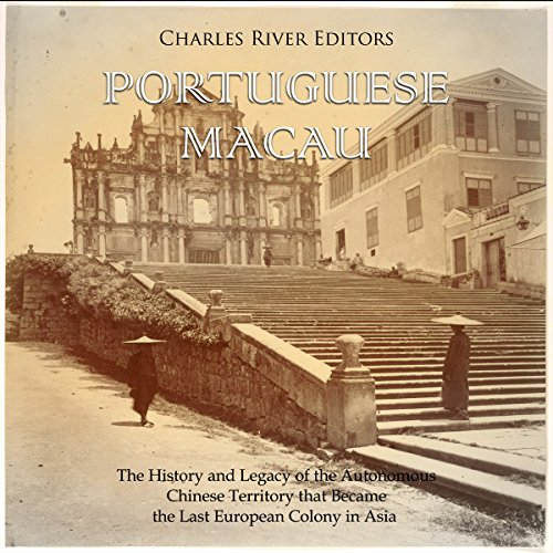 Portuguese Macau     The History and Legacy of the Autonomous Chinese Territory That Became the Last European Colony in Asia              Autor:                                                                                                                                 Charles River Editors                               Sprecher:                                                                                                                                 Colin Fluxman                      Spieldauer: 1 Std. und 32 Min.     Noch nicht bewertet     Gesamt 0,0