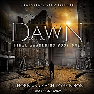 Dawn     Final Awakening, Book 1              By:                                                                                                                                 J. Thorn,                                                                                        Zach Bohannon                               Narrated by:                                                                                                                                 Rudy Sanda                      Length: 8 hrs and 34 mins     1 rating     Overall 2.0