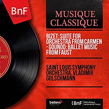 Bizet: Suite for Orchestra from Carmen - Gounod: Ballet Music from Faust (Mono Version)