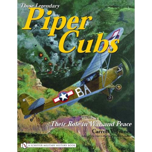 Those Legendary Piper Cubs: Their Role In War And Peace (Schiffer Military History Book)