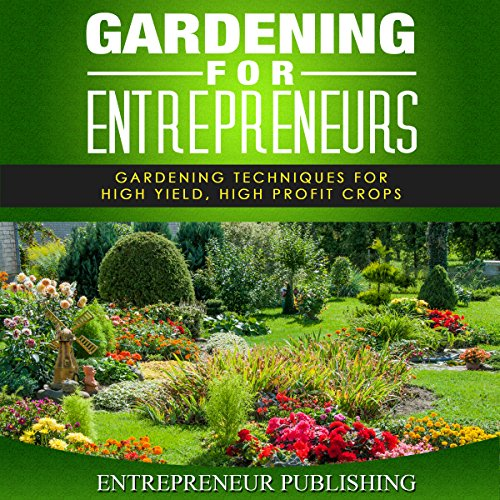Gardening For Entrepreneurs     Gardening Techniques for High Yield, High Profit Crops              By:                                                                                                                                 Entrepreneur Publishing                               Narrated by:                                                                                                                                 Joshua Hernandez                      Length: 1 hr and 17 mins     6 ratings     Overall 2.8