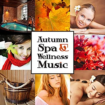 Autumn Spa & Wellness Music: Relaxing Sounds for Aromatherapy, Oriental Massage, Spiritual Regeneration, Tranquility Beauty Day, Body, Mind Relaxation