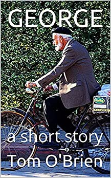 GEORGE: a short story by [Tom O'Brien]