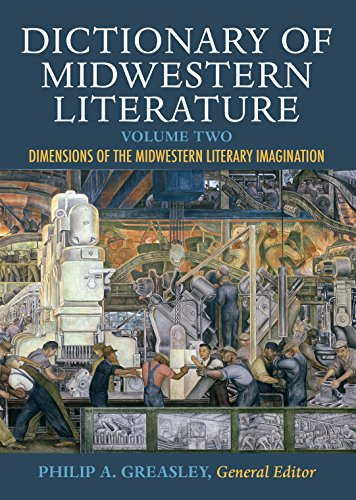Dictionary of Midwestern Literature, Volume 2: Dimensions of the Midwestern Literary Imagination (English Edition)