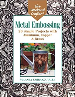 The Weekend Crafter: Metal Embossing: 20 Simple Projects with Aluminum, Copper & Brass Foils