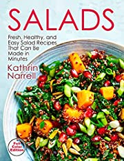 Salads: Fresh, Healthy, and Easy Salad Recipes That Can Be Made in Minutes: a Cookbook