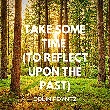 Take Some Time (To Reflect Upon the Past)