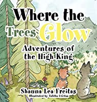 Adventures of the High King: Where the Trees Glow