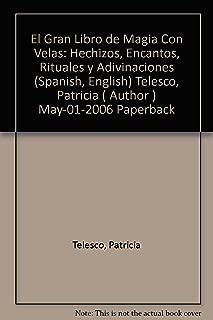 [ El Gran Libro de Magia Con Velas: Hechizos, Encantos, Rituales y Adivinaciones (Spanish, English) [ EL GRAN LIBRO DE MAGIA CON VELAS: HECHIZOS, ENCANTOS, RITUALES Y ADIVINACIONES (SPANISH, ENGLISH) ] By Telesco, Patricia ( Author )May-01-2006 Paperback