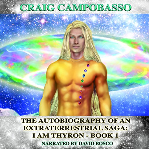 The Autobiography of an Extraterrestrial Saga: I Am Thyron audiobook cover art