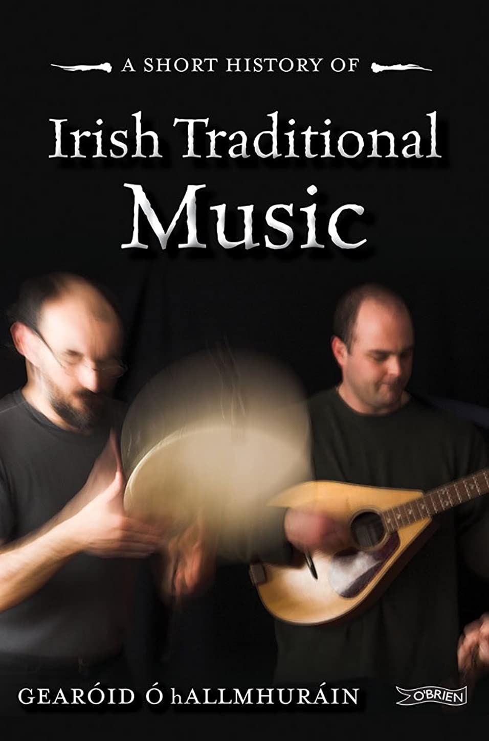 樫の木偽善説得力のあるA Short History of Irish Traditional Music (English Edition)