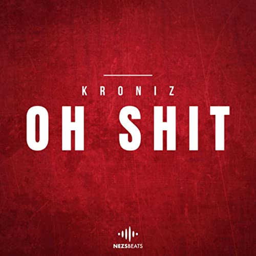 Oh Shit [Explicit] de Kroniz & NEZS Beats sur Amazon Music - Amazon.fr
