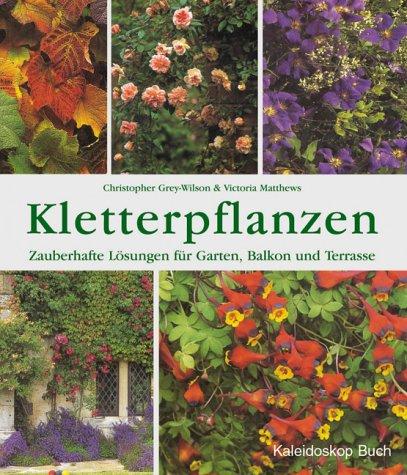 Kletterpflanzen: Zauberhafte Lösungen für Garten, Balkon und Terrasse