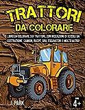 TRATTORI DA COLORARE: Libro da Colorare per Bambini dai 4 ai 10 anni (Trattori, Camion, Ruspe, Gru, Escavatori e Molto aìAltro), Agricoltura ed Edilizia Illustrata da Colorare!