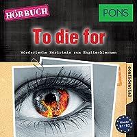 To die for (PONS Hörkrimi Englisch) Hörbuch