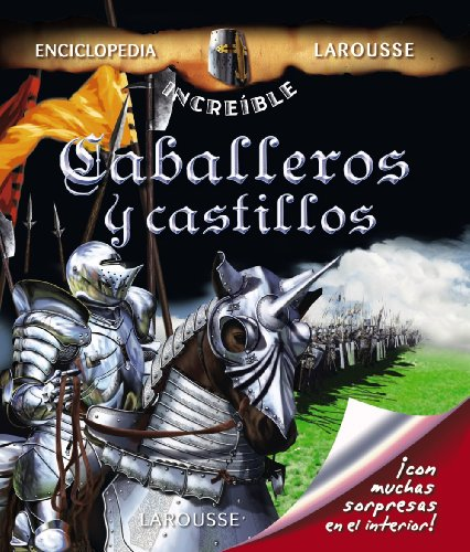 Caballeros y Castillos (Larousse - Infantil / Juvenil - Castellano - A Partir De 8 Años - Enciclopedia Increíble 8 Años)