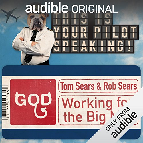 Working for the Big Man     This Is Your Pilot Speaking, An Audible Original Pilot              By:                                                                                                                                 Rob Sears,                                                                                        Tom Sears                               Narrated by:                                                                                                                                 Kevin Eldon,                                                                                        Felicity Montagu,                                                                                        Mitch Benn                      Length: 30 mins     424 ratings     Overall 3.4