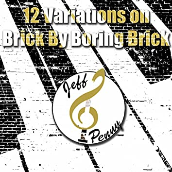 "12 Variations on ""Brick By Boring Brick"""